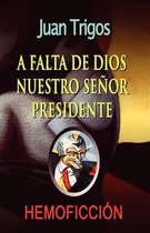 A Falta de Dios Nuestro Se or Presidente