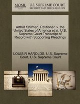 Arthur Shilman, Petitioner, V. the United States of America Et Al. U.S. Supreme Court Transcript of Record with Supporting Pleadings