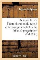 Acte public sur l'administration du tuteur et les comptes de la tutelle, le bilan et la