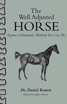 The Well Adjusted Horse: Equine Chiropractic Methods You Can Do