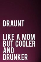 Draunt Like a Mom But Cooler and Drunker