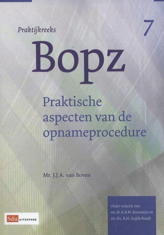 Praktijkreeks BOPZ 7 - Praktische aspecten van de opnameprocedure - J.J.A. van Boven | Fthsonline.com