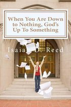 When You Are Down to Nothing, God's Up to Something