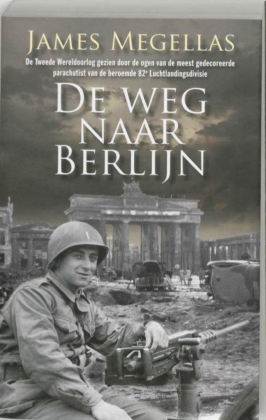 De Weg Naar Berlijn - James Megellas  