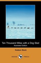 Ten Thousand Miles with a Dog Sled (Illustrated Edition) (Dodo Press)
