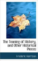 The Teaning of History, and Other Historical Pieces