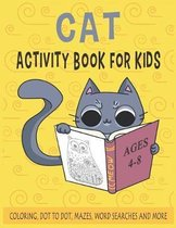 CAT ACTIVITY BOOK FOR KIDS Ages 4-8 Coloring, Dot to Dot, Mazes, Word Searches and More