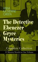 THE DETECTIVE EBENEZER GRYCE MYSTERIES – Complete Collection: 11 Mystery Novels in One Volume