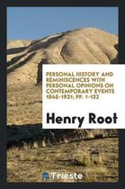 Personal History and Reminiscences with Personal Opinions on Contemporary Events 1845-1921; Pp. 1-132