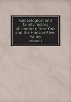 Genealogical and Family History of Southern New York and the Hudson River Valley Volume 3