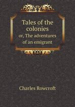 Tales of the Colonies Or, the Adventures of an Emigrant