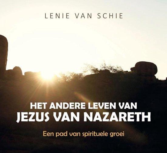 Het andere leven van Jezus van Nazareth - Lenie van Schie |