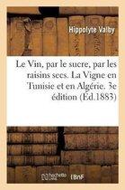 Le Vin, par le sucre, par les raisins secs. La Vigne en Tunisie et en Algerie. 3e edition