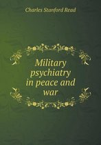 Military Psychiatry in Peace and War