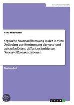 Optische Sauerstoffmessung in der in vitro Zellkultur zur Bestimmung der orts- und zeitaufgeloesten, diffusionslimitierten Sauerstoffkonzentrationen