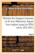 Histoire Des Langues Romanes Et de Leur Litterature Depuis Leur Origine Jusqu'au Xive Siecle. Tome 2