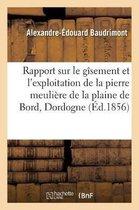 Rapport Sur Le G sement Et l'Exploitation de la Pierre Meuli re de la Plaine de Bord, Dordogne