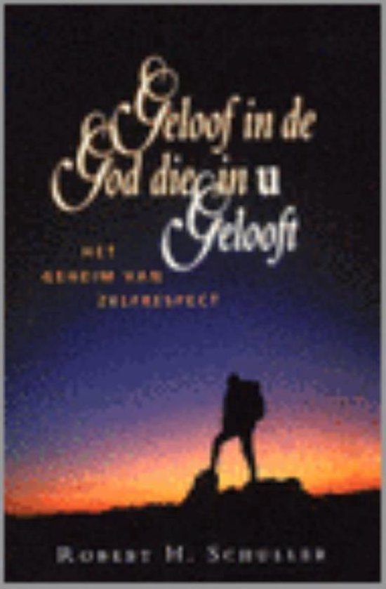 Geloof in de God die in u gelooft - Robert H. Schuller |