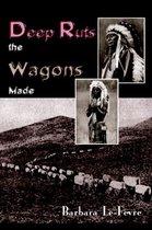 Deep Ruts the Wagons Made