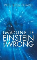 Imagine If Einstein Was Wrong