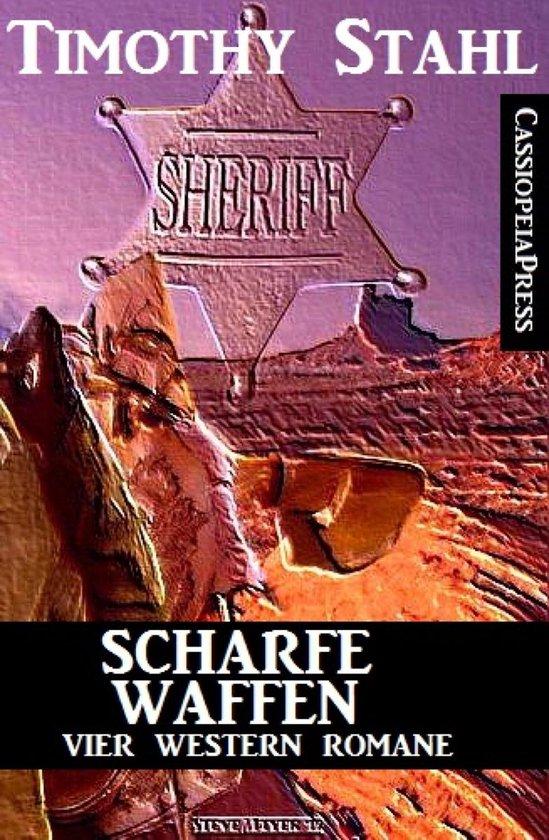 Scharfe Waffen: Vier Western Romane