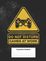 Do Not Disturb Gamer at Work Composition Notebook