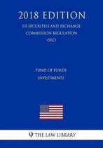 Fund of Funds Investments (Us Securities and Exchange Commission Regulation) (Sec) (2018 Edition)