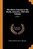 The Worst Journey in the World, Antarctic, 1910-1913 Volume; Volume 1