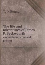 The Life and Adventures of James P. Beckwourth Mountaineer, Scout and Pioneer