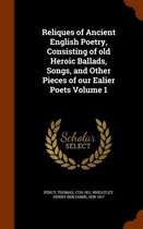 Reliques of Ancient English Poetry, Consisting of Old Heroic Ballads, Songs, and Other Pieces of Our Ealier Poets Volume 1