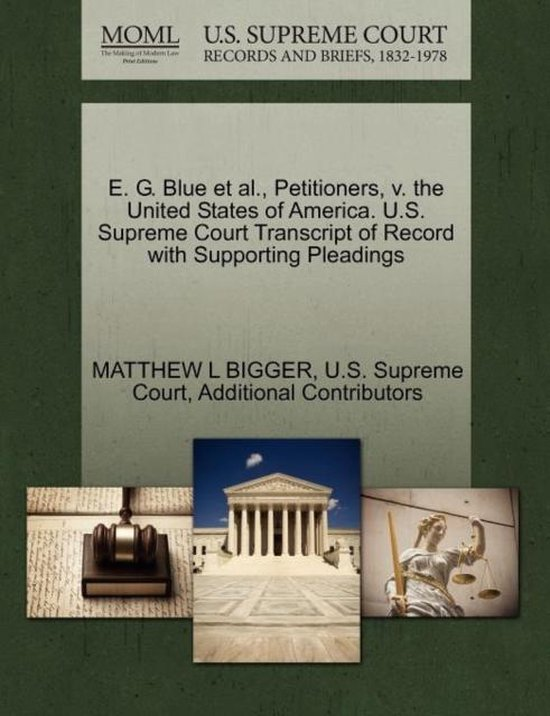 E. G. Blue et al., Petitioners, V. the United States of America. U.S. Supreme Court Transcript of Record with Supporting Pleadings