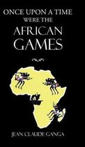 Once Upon a Time Were the African Games