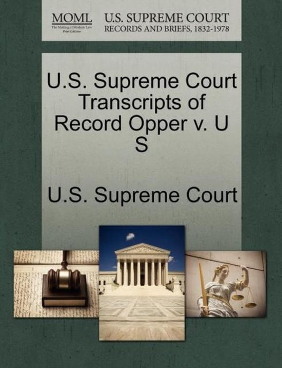 U.S. Supreme Court Transcripts of Record Opper V. U S