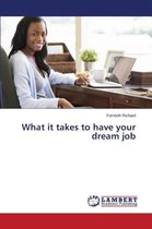 What It Takes to Have Your Dream Job