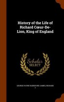 History of the Life of Richard C Ur-de-Lion, King of England