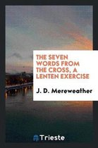 The Seven Words from the Cross, a Lenten Exercise
