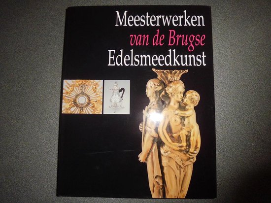 Meesterwerken van de Brugse edelsmeedkunst - Dominique Marechal  