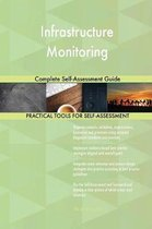 Infrastructure Monitoring Complete Self-Assessment Guide