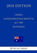 Crimes (Superannuation Benefits) ACT 1989 (Australia) (2018 Edition)