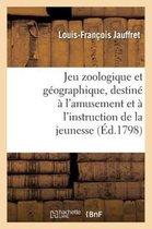 Jeu zoologique et geographique, destine a l'amusement et a l'instruction de la jeunesse
