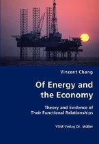Of Energy and the Economy - Theory and Evidence of Their Functional Relationships