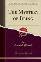 The Mystery of Being (Classic Reprint)