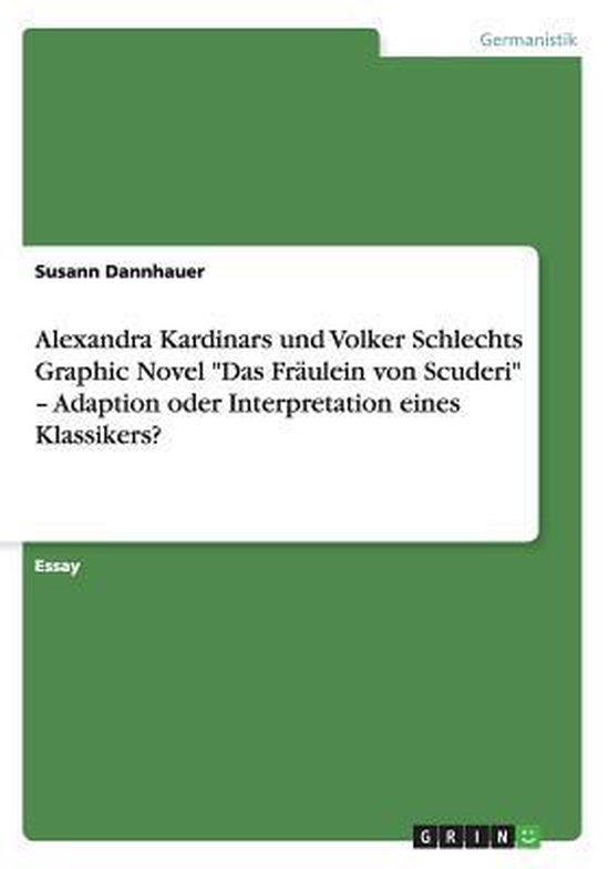 Alexandra Kardinars und Volker Schlechts Graphic Novel Das Fraulein von Scuderi - Adaption oder Interpretation eines Klassikers?