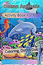 Ocean Animals Activity Book For Kids: Coloring, Dot to Dot, Mazes, and More for Ages 4-8