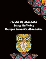 The Art Of Mandala Stress Relieving Designs Animals, Mandalas