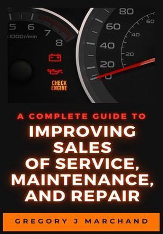 A Complete Guide to Improving Sales of Service, Maintenance, and Repair