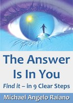 The Answer Is In You: Find it, in 9 Clear Steps