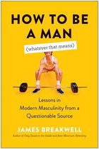 How to Be a Man (Whatever That Means)
