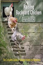 Raising Backyard Chicken Handbook: The Complete Guide to Raising Chicken for Beginners