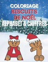 Coloriage Biscuit de Noel - Alphabet & Chiffres: Livre de coloriage pour enfants, Magnifiques dessins de biscuits de Noel a colorier